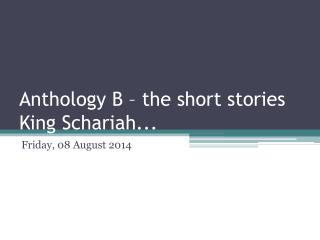 Anthology B – the short stories King  Schariah ...