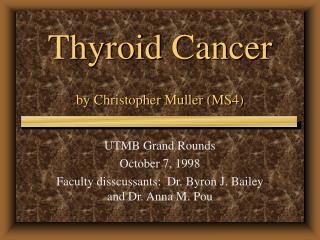 Thyroid Cancer  by Christopher Muller MS4