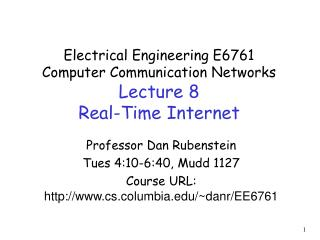 Electrical Engineering E6761 Computer Communication Networks Lecture 8 Real-Time Internet