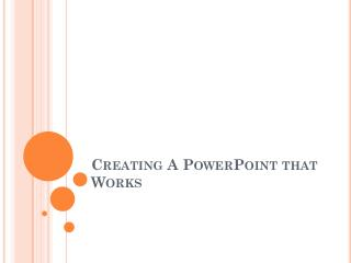 Creating A PowerPoint that Works
