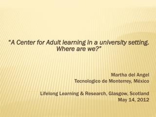 � A Center for Adult learning in a university setting. Where are we?�