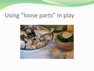 "Using ""loose parts"" in play"