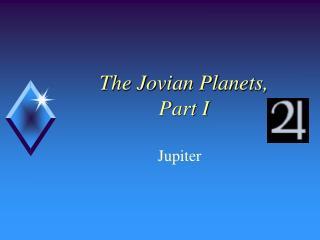 The Jovian Planets, Part I