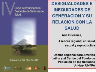DESIGUALDADES E INEQUIDADES DE GENERACION Y SU RELACION CON LA SALUD Ana Güezmes,