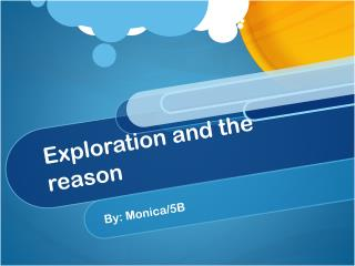 Exploration and the reason