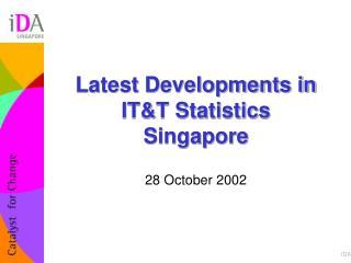 Latest Developments in IT&T Statistics     Singapore
