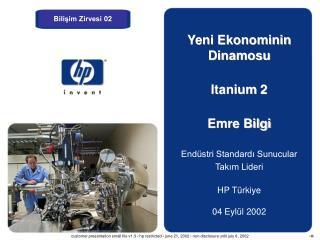 Yeni Ekonominin Dinamosu Itanium 2 Emre Bilgi Endüstri Standardı Sunucular Takım Lideri HP Türkiye