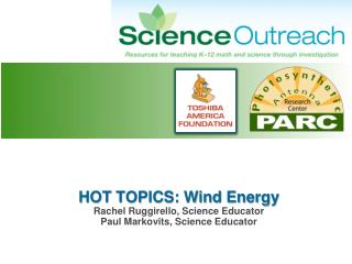 HOT TOPICS: Wind Energy Rachel Ruggirello, Science Educator Paul  Markovits , Science Educator