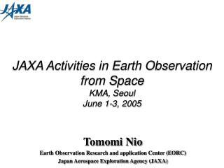 JAXA Activities in Earth Observation from Space  KMA, Seoul June 1-3, 2005