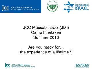 JCC  Maccabi  Israel (JMI) Camp Interlaken Summer 2013 Are you ready for…