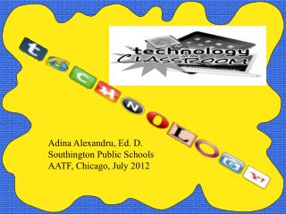 Adina Alexandru, Ed. D. Southington Public Schools AATF, Chicago, July 2012