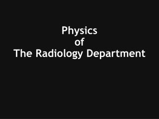 Physics  of  The Radiology Department