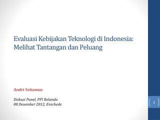 Evaluasi Kebijakan Teknologi  di Indonesia:  Melihat Tantangan dan Peluang
