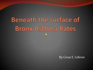 Beneath the surface of   Bronx Asthma Rates