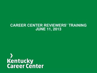 CAREER CENTER REVIEWERS� TRAINING JUNE 11, 2013