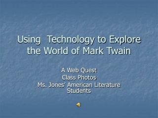 Using  Technology to Explore the World of Mark Twain