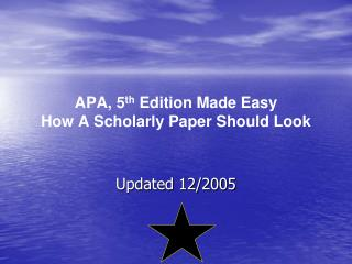 APA, 5 th  Edition Made Easy How A Scholarly Paper Should Look