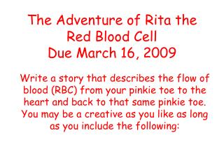 The Adventure of Rita the Red Blood Cell Due March 16, 2009