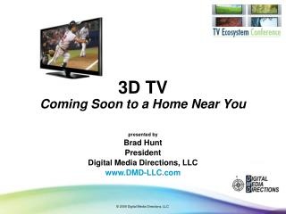 3D TV Coming Soon to a Home Near You presented by Brad Hunt President