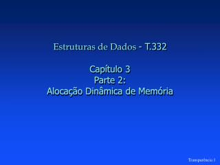 Estruturas de Dados  - T.332 Capítulo 3 Parte 2: Alocação Dinâmica de Memória