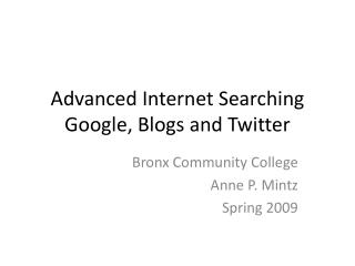 Advanced Internet Searching Google, Blogs and Twitter