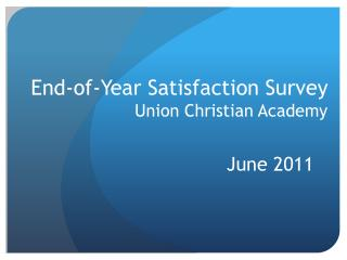 End-of-Year Satisfaction Survey Union Christian Academy