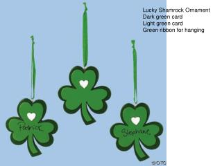 Lucky Shamrock Ornament  Dark green card Light green card Green ribbon for hanging