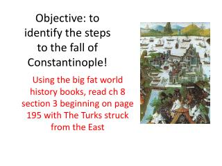 Objective: to identify the steps to the fall of Constantinople!
