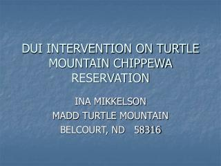 DUI INTERVENTION ON TURTLE MOUNTAIN CHIPPEWA RESERVATION
