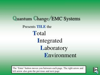 Q uantum C hange / EMC Systems Presents  TILE  the  T otal I ntegrated L aboratory E nvironment