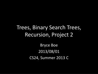 Trees, Binary Search Trees, Recursion, Project 2