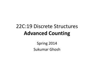 22C:19 Discrete Structures Advanced Counting
