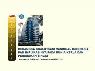 KERANGKA KUALIFIKASI NASIONAL INDONESIA  DAN IMPLIKASINYA PADA DUNIA KERJA DAN PENDIDIKAN TINGGI