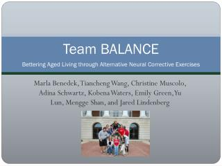 Team BALANCE Bettering Aged Living through Alternative Neural Corrective Exercises