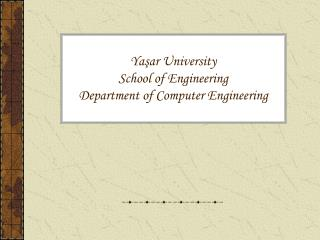 Yaşar  University School of  Engineering Department  of  Computer Engineering