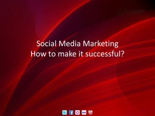 Social Media Marketing How to make it successful?
