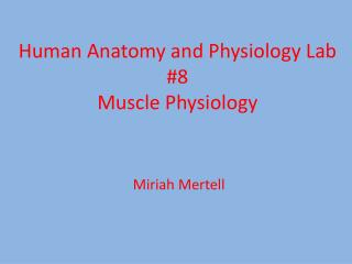 Human Anatomy and Physiology Lab #8 Muscle Physiology
