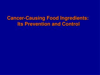 Cancer-Causing Food Ingredients:  Its Prevention and Control