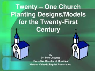 Twenty – One Church Planting Designs/Models   for the Twenty-First Century
