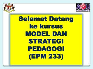 Selamat Datang ke kursus MODEL DAN STRATEGI PEDAGOGI (EPM 233)