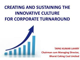 CREATING AND SUSTAINING THE INNOVATIVE CULTURE  FOR CORPORATE TURNAROUND