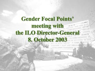 Gender Focal Points' meeting with  the ILO Director-General 8. October 2003