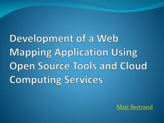 Development of a Web Mapping Application Using Open Source Tools and Cloud Computing Services