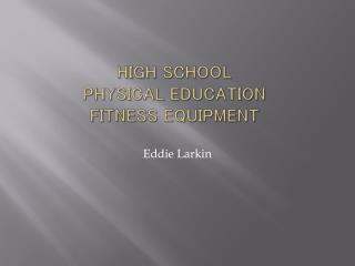 HIGH SCHOOL  Physical education  Fitness equipment