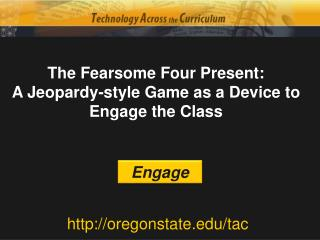 The Fearsome Four Present: A Jeopardy-style Game as a Device to Engage the Class