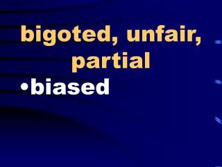 bigoted, unfair, partial