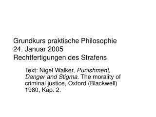 Grundkurs praktische Philosophie 24. Januar 2005 Rechtfertigungen des Strafens