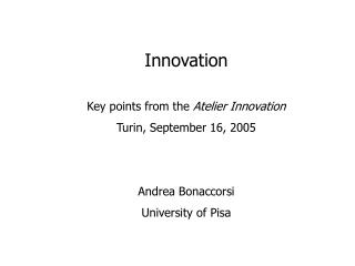 Innovation Key points from the  Atelier Innovation Turin, September 16, 2005 Andrea Bonaccorsi