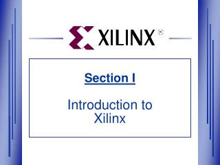Section I Introduction to  Xilinx