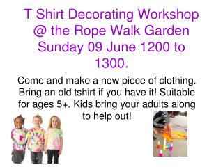 T Shirt Decorating Workshop  @ the Rope Walk Garden Sunday 09 June 1200 to 1300.